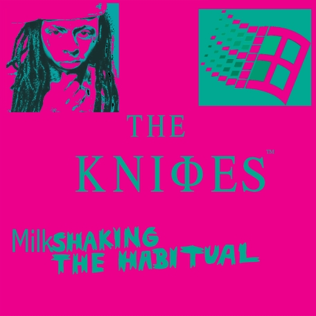 The Knifes - Milkshaking the Habitual